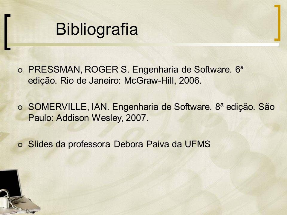 Bibliografia PRESSMAN, ROGER S. Engenharia de Software. 6ª edição. Rio de Janeiro: McGraw-Hill, 2006. SOMERVILLE, IAN. Engenharia de Software. 8ª ediç