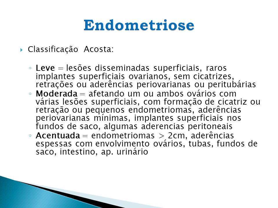 Classificação Acosta: Leve = lesões disseminadas superficiais, raros implantes superficiais ovarianos, sem cicatrizes, retrações ou aderências periova