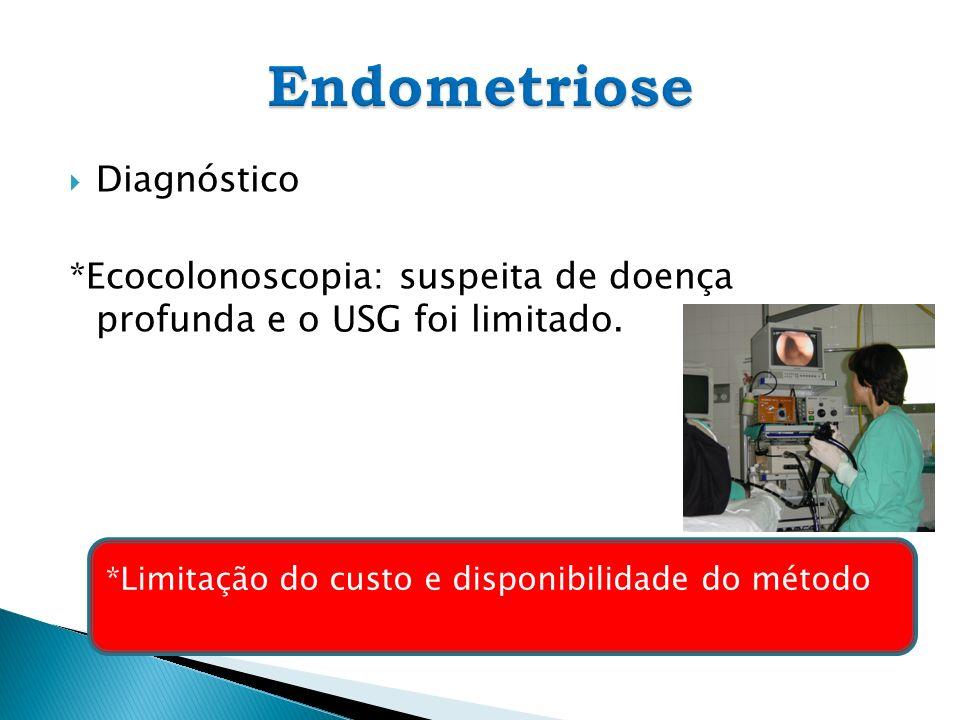 Diagnóstico *Ecocolonoscopia: suspeita de doença profunda e o USG foi limitado. *Limitação do custo e disponibilidade do método