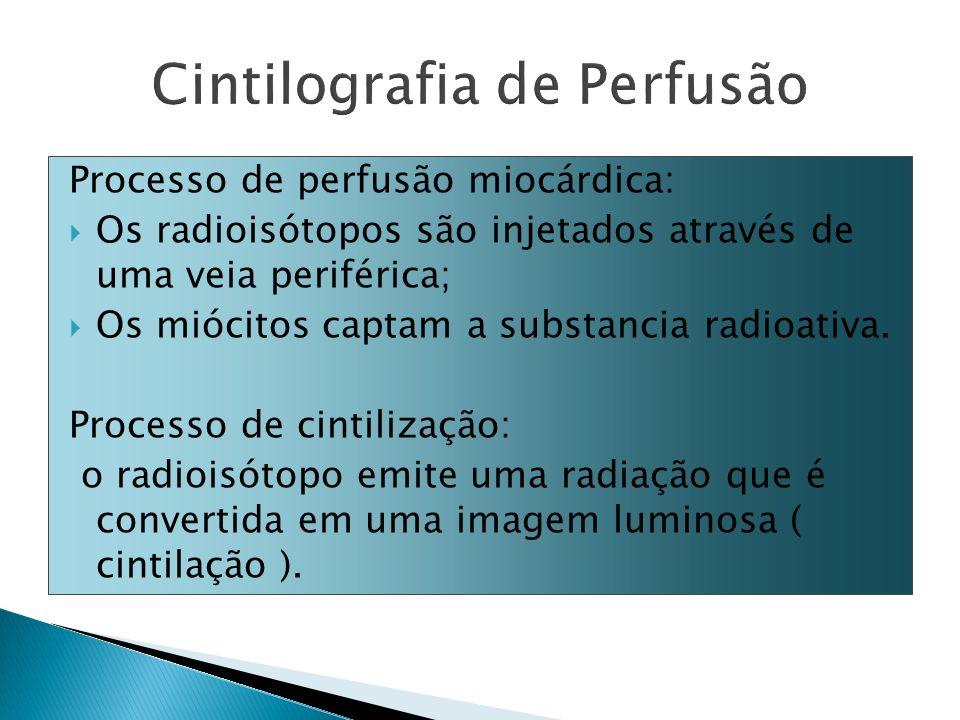 Processo de perfusão miocárdica: Os radioisótopos são injetados através de uma veia periférica; Os miócitos captam a substancia radioativa. Processo d