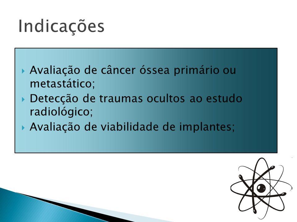 Avaliação de câncer óssea primário ou metastático; Detecção de traumas ocultos ao estudo radiológico; Avaliação de viabilidade de implantes;