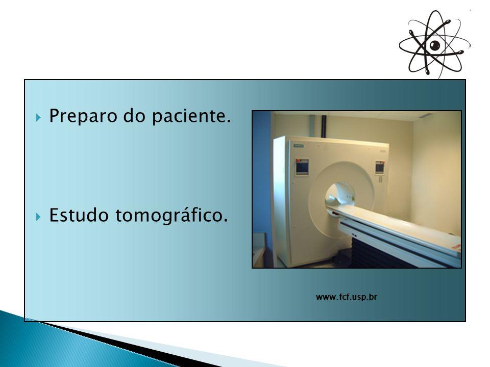 Preparo do paciente. Estudo tomográfico. www.fcf.usp.br