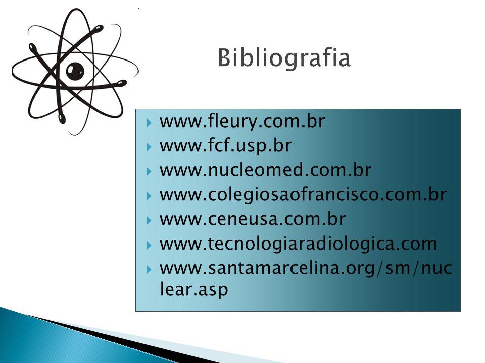 Bibliografia www.fleury.com.br www.fcf.usp.br www.nucleomed.com.br www.colegiosaofrancisco.com.br www.ceneusa.com.br www.tecnologiaradiologica.com www