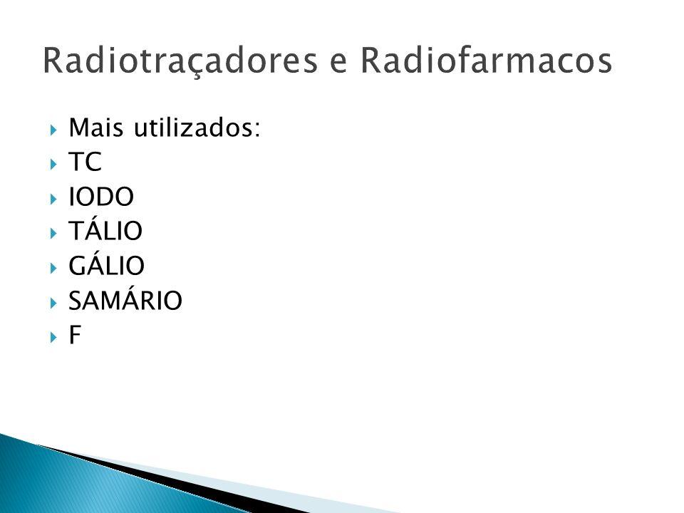 Mais utilizados: TC IODO TÁLIO GÁLIO SAMÁRIO F