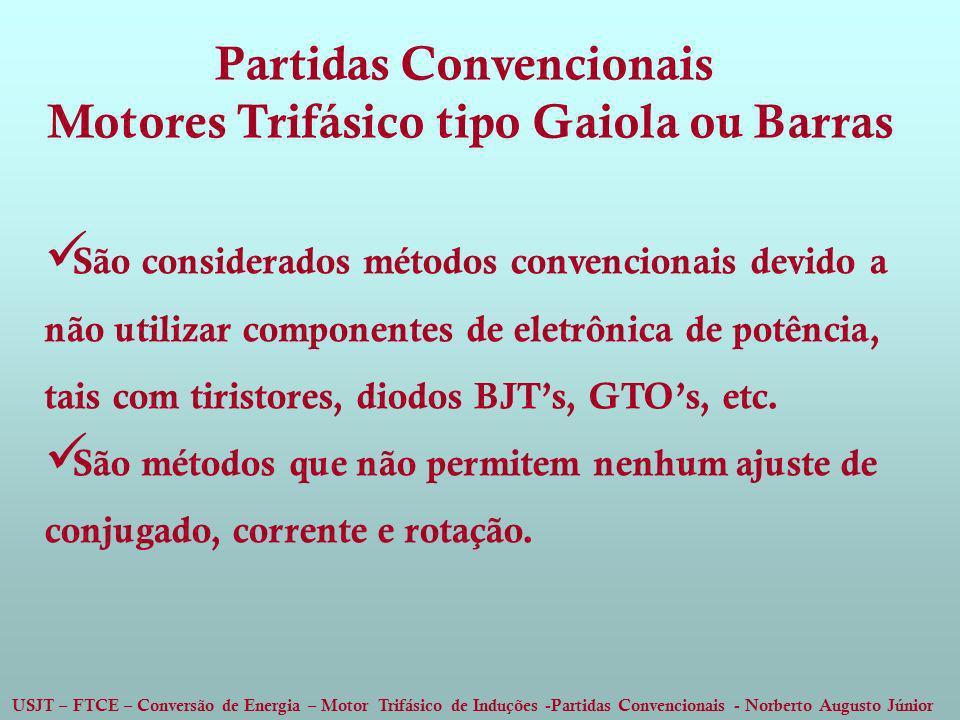 USJT – FTCE – Conversão de Energia – Motor Trifásico de Induções -Partidas Convencionais - Norberto Augusto Júnior Partidas Convencionais Motores Trif
