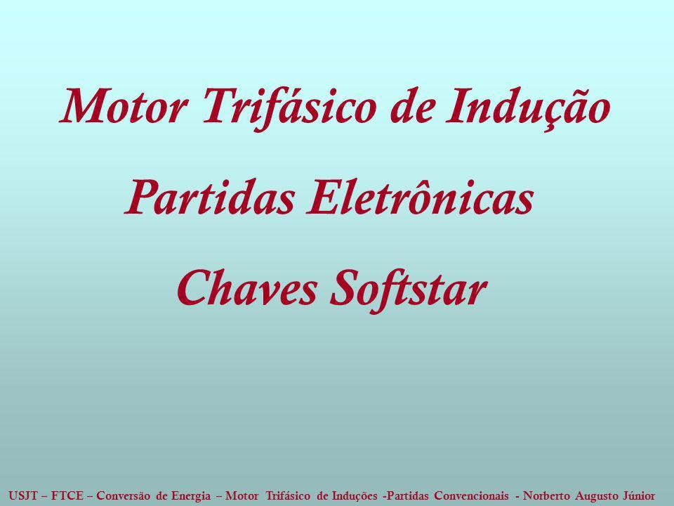 USJT – FTCE – Conversão de Energia – Motor Trifásico de Induções -Partidas Convencionais - Norberto Augusto Júnior Motor Trifásico de Indução Partidas