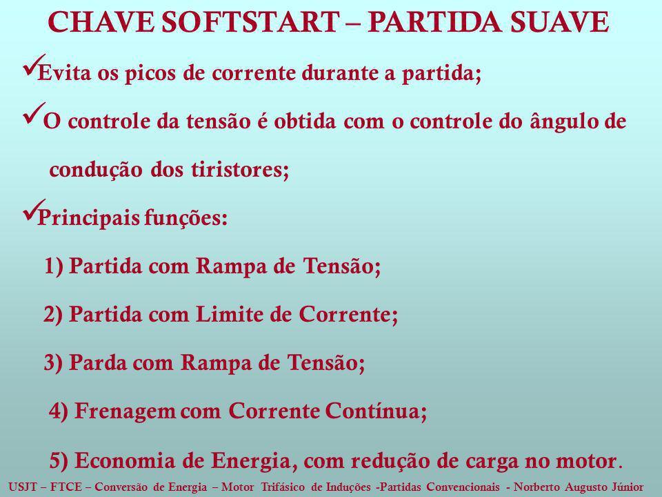 USJT – FTCE – Conversão de Energia – Motor Trifásico de Induções -Partidas Convencionais - Norberto Augusto Júnior CHAVE SOFTSTART – PARTIDA SUAVE Evi