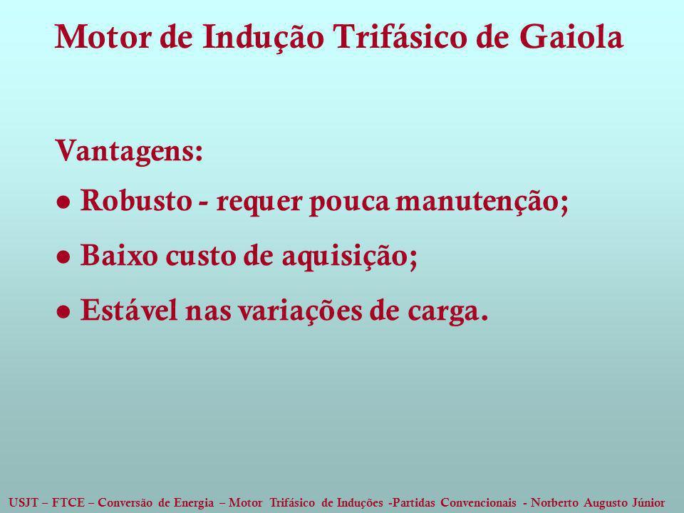 USJT – FTCE – Conversão de Energia – Motor Trifásico de Induções -Partidas Convencionais - Norberto Augusto Júnior Vantagens: Robusto - requer pouca m
