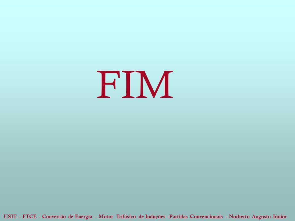 USJT – FTCE – Conversão de Energia – Motor Trifásico de Induções -Partidas Convencionais - Norberto Augusto Júnior FIM