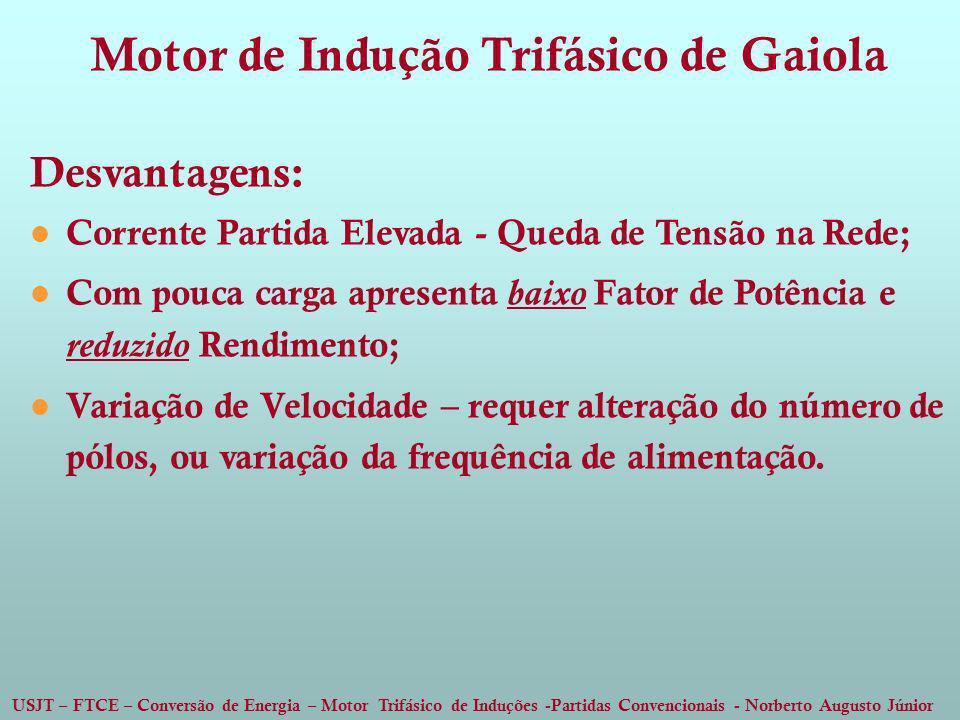 USJT – FTCE – Conversão de Energia – Motor Trifásico de Induções -Partidas Convencionais - Norberto Augusto Júnior Desvantagens: Corrente Partida Elev