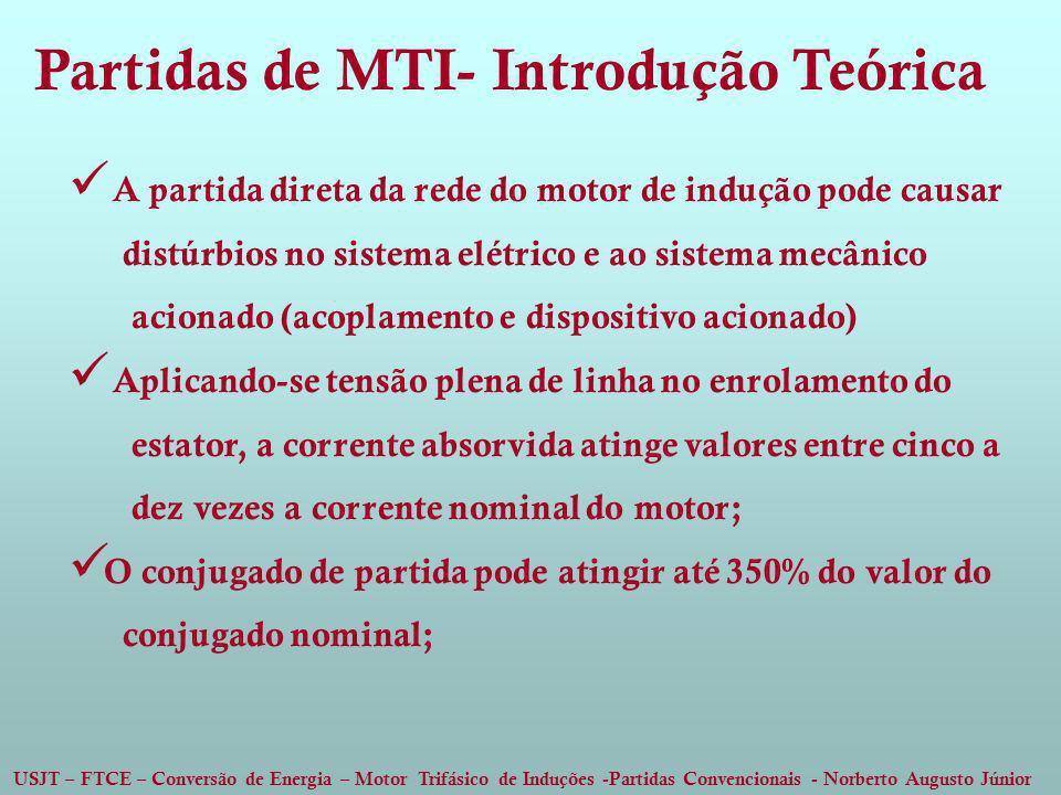 USJT – FTCE – Conversão de Energia – Motor Trifásico de Induções -Partidas Convencionais - Norberto Augusto Júnior A partida direta da rede do motor d