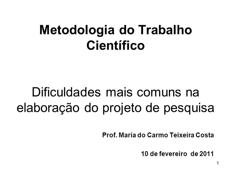 1 Metodologia do Trabalho Científico Dificuldades mais comuns na elaboração do projeto de pesquisa Prof. Maria do Carmo Teixeira Costa 10 de fevereiro