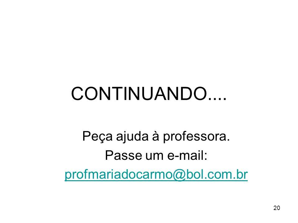 CONTINUANDO.... Peça ajuda à professora. Passe um e-mail: profmariadocarmo@bol.com.br 20