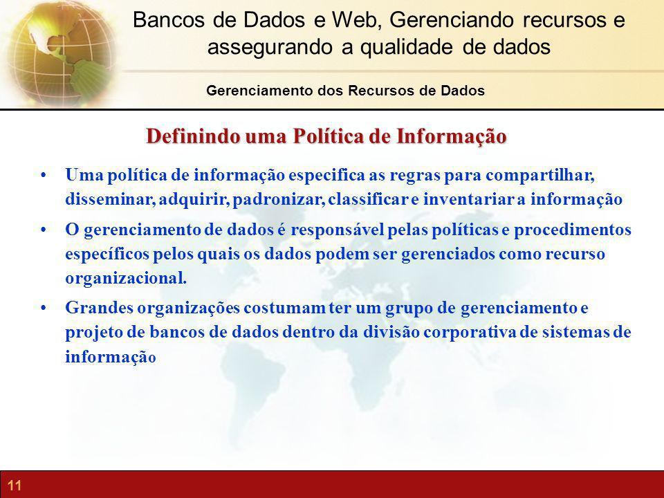 11 Bancos de Dados e Web, Gerenciando recursos e assegurando a qualidade de dados Definindo uma Política de Informação Gerenciamento dos Recursos de D