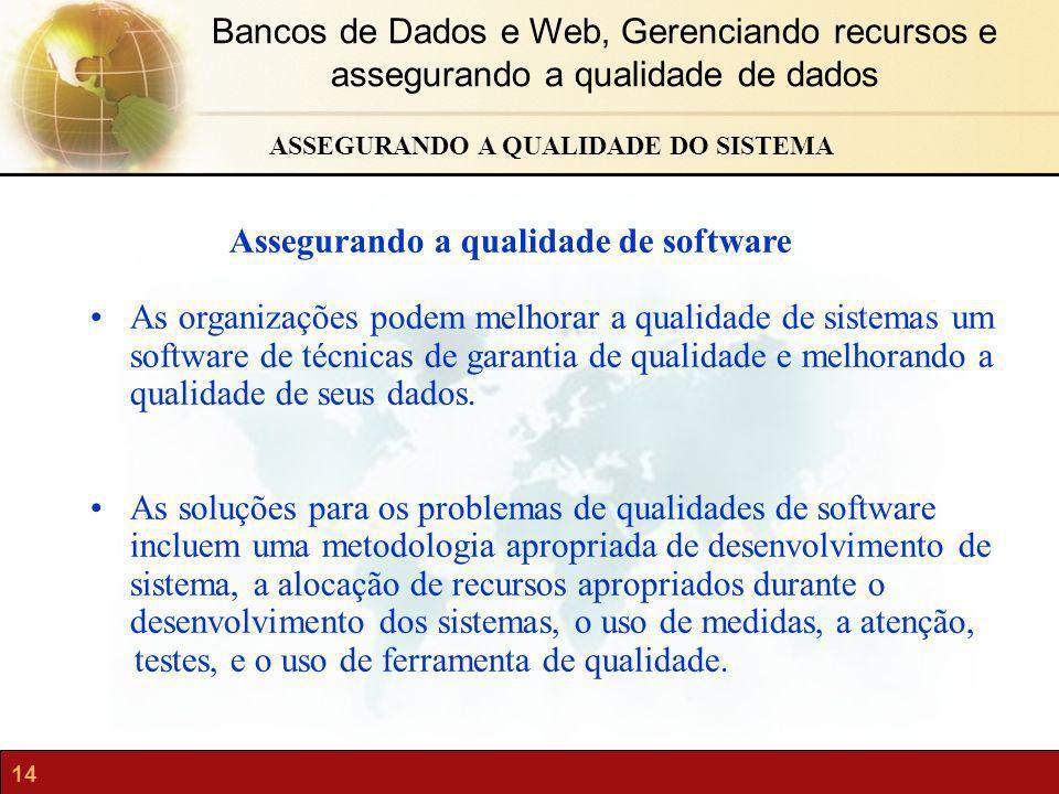 14 Bancos de Dados e Web, Gerenciando recursos e assegurando a qualidade de dados Assegurando a qualidade de software As organizações podem melhorar a