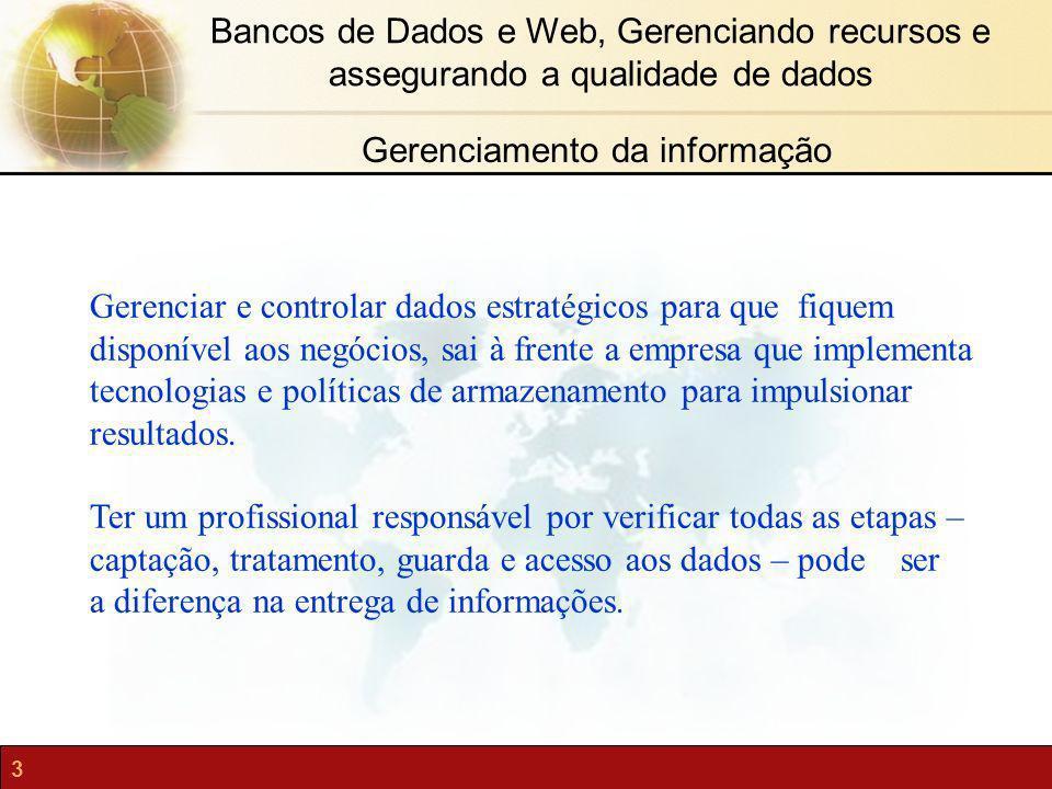 3 Bancos de Dados e Web, Gerenciando recursos e assegurando a qualidade de dados Gerenciar e controlar dados estratégicos para que fiquem disponível a