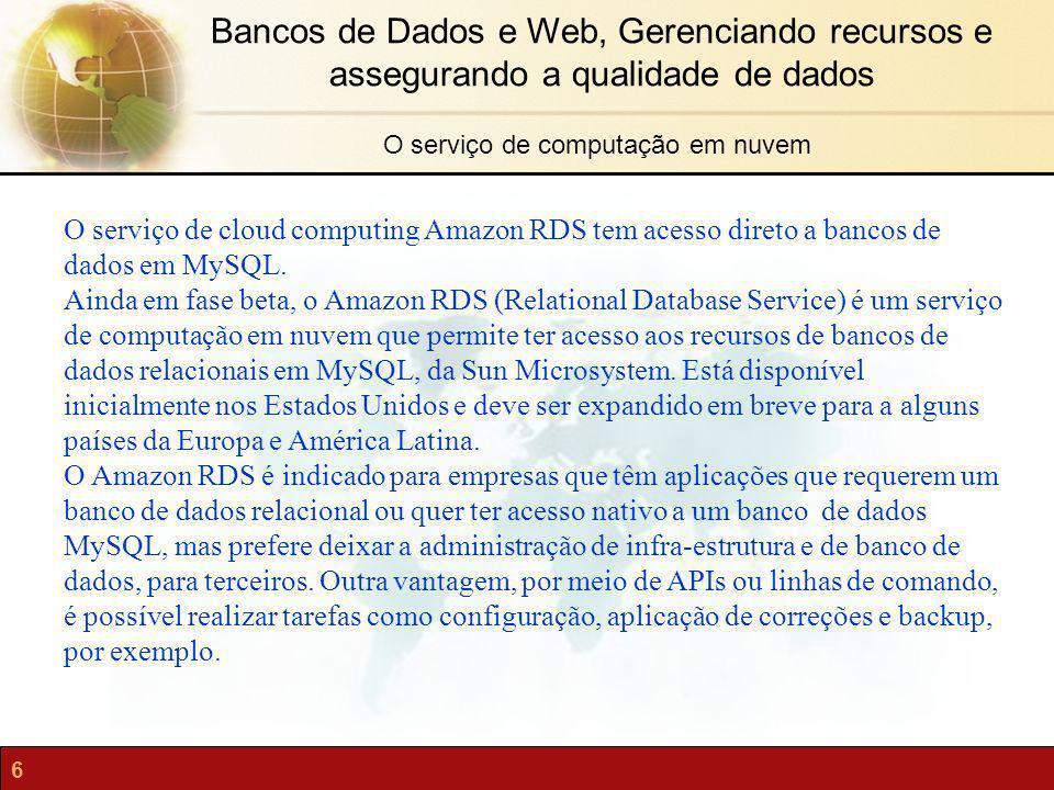 6 Bancos de Dados e Web, Gerenciando recursos e assegurando a qualidade de dados O serviço de cloud computing Amazon RDS tem acesso direto a bancos de
