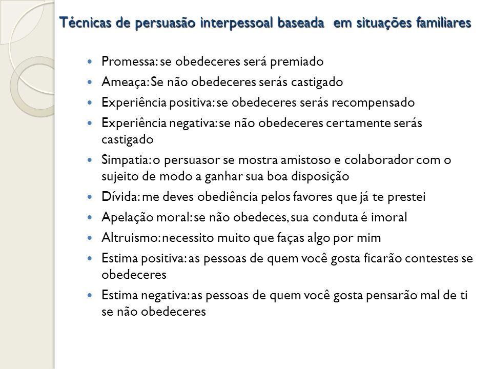 Técnicas de persuasão interpessoal baseada em situações familiares Promessa: se obedeceres será premiado Ameaça: Se não obedeceres serás castigado Exp
