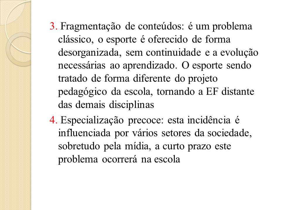 3. Fragmentação de conteúdos: é um problema clássico, o esporte é oferecido de forma desorganizada, sem continuidade e a evolução necessárias ao apren