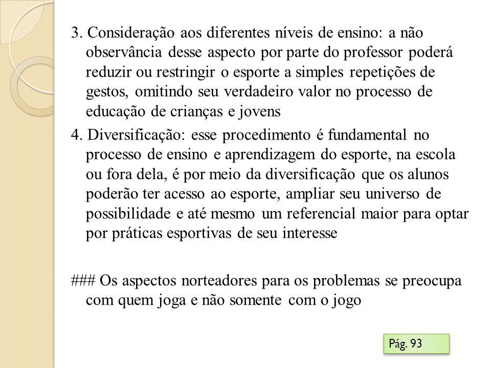 3. Consideração aos diferentes níveis de ensino: a não observância desse aspecto por parte do professor poderá reduzir ou restringir o esporte a simpl