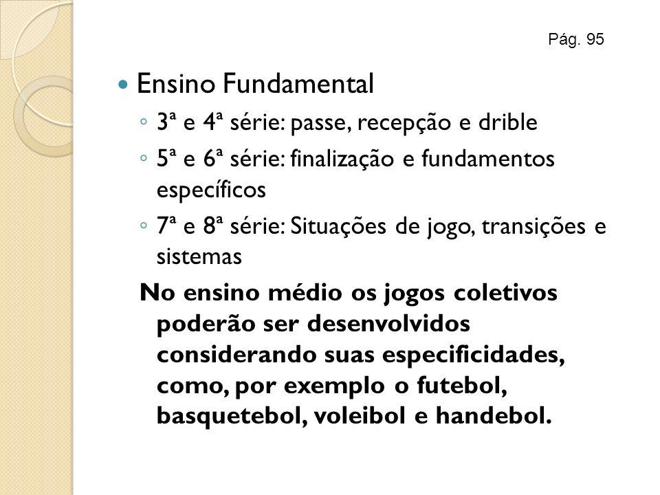 Ensino Fundamental 3ª e 4ª série: passe, recepção e drible 5ª e 6ª série: finalização e fundamentos específicos 7ª e 8ª série: Situações de jogo, tran