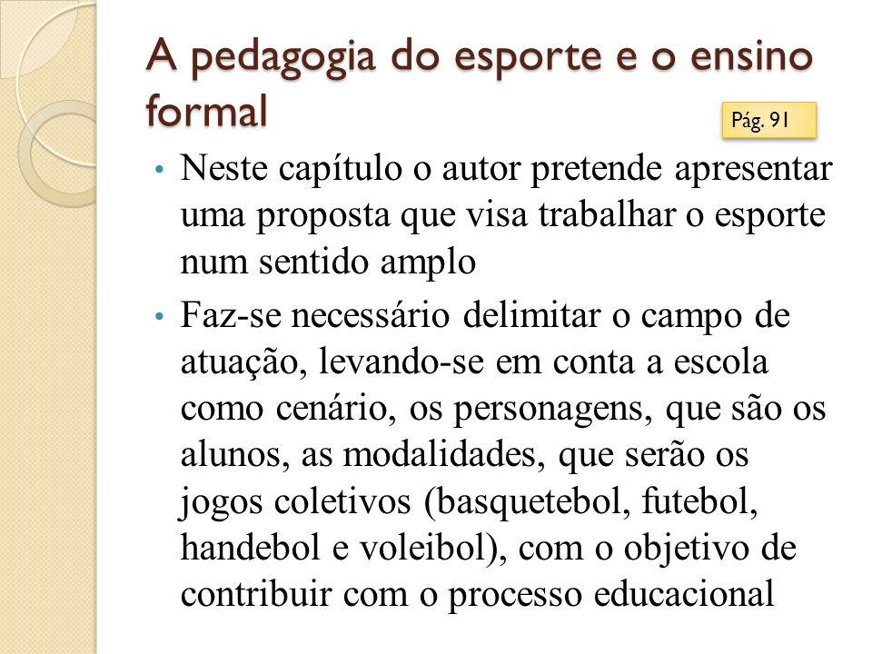 A pedagogia do esporte e o ensino formal Neste capítulo o autor pretende apresentar uma proposta que visa trabalhar o esporte num sentido amplo Faz-se