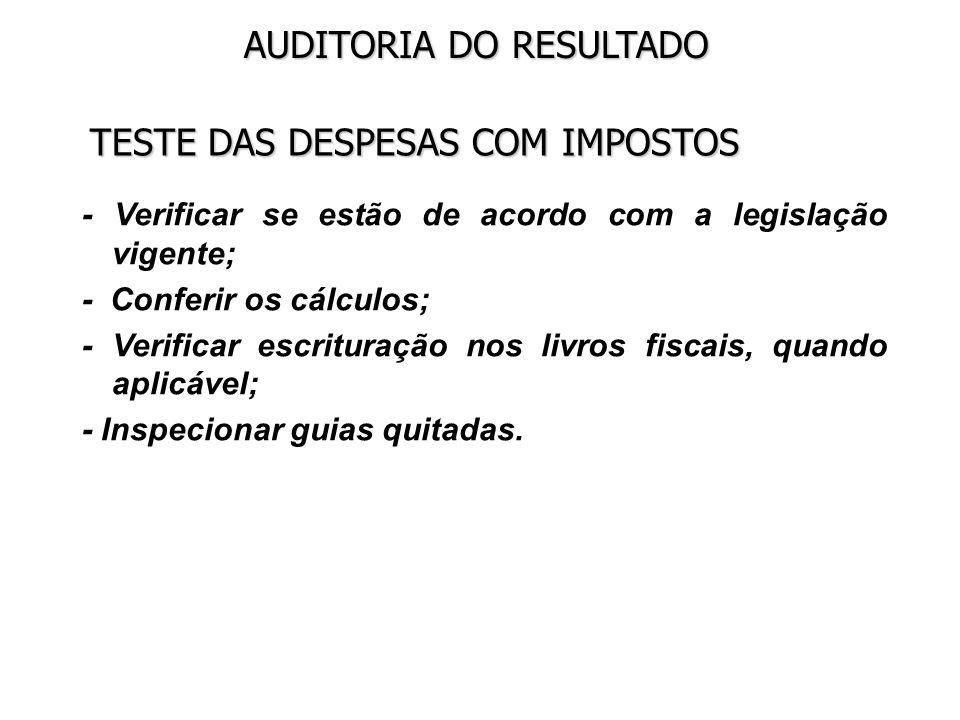 AUDITORIA DO RESULTADO TESTE DAS DESPESAS COM IMPOSTOS - Verificar se estão de acordo com a legislação vigente; - Conferir os cálculos; - Verificar es