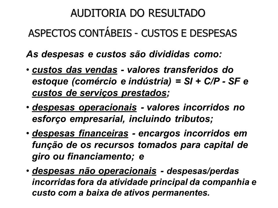 AUDITORIA DO RESULTADO ASPECTOS CONTÁBEIS - CUSTOS E DESPESAS As despesas e custos são divididas como: custos das vendas - valores transferidos do est