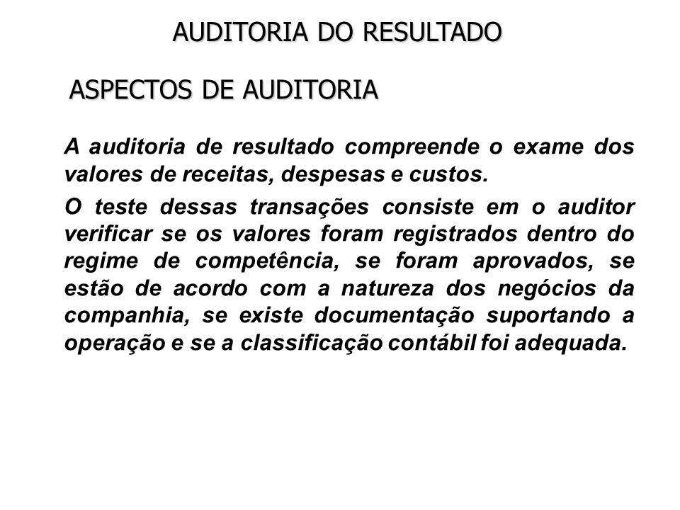 AUDITORIA DO RESULTADO ASPECTOS DE AUDITORIA A auditoria de resultado compreende o exame dos valores de receitas, despesas e custos. O teste dessas tr
