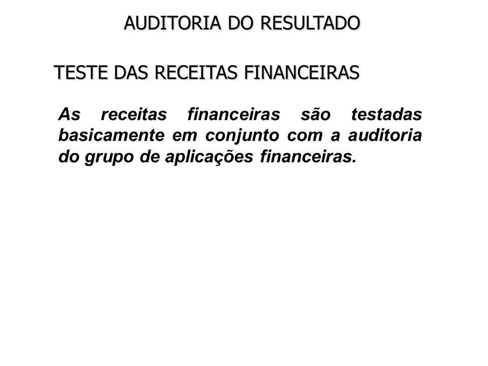AUDITORIA DO RESULTADO TESTE DAS RECEITAS FINANCEIRAS As receitas financeiras são testadas basicamente em conjunto com a auditoria do grupo de aplicaç
