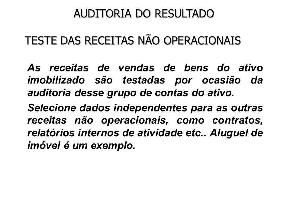 AUDITORIA DO RESULTADO TESTE DAS RECEITAS NÃO OPERACIONAIS As receitas de vendas de bens do ativo imobilizado são testadas por ocasião da auditoria de