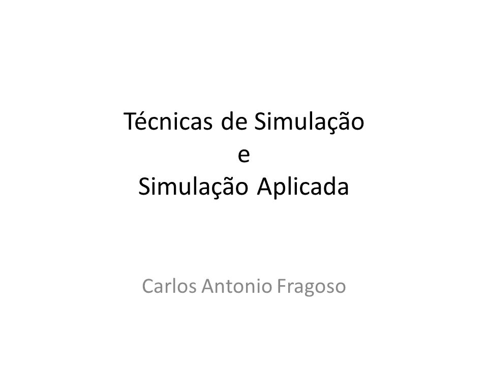 Técnicas de Simulação e Simulação Aplicada Carlos Antonio Fragoso