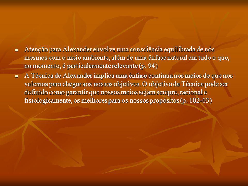 Atenção para Alexander envolve uma consciência equilibrada de nós mesmos com o meio ambiente, além de uma ênfase natural em tudo o que, no momento, é