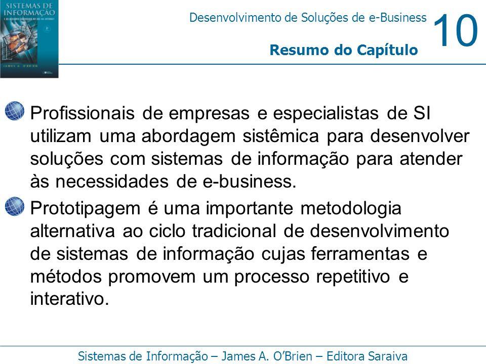 10 Desenvolvimento de Soluções de e-Business Sistemas de Informação – James A. OBrien – Editora Saraiva Profissionais de empresas e especialistas de S