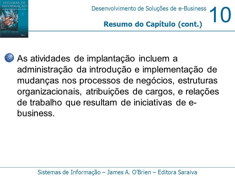 10 Desenvolvimento de Soluções de e-Business Sistemas de Informação – James A. OBrien – Editora Saraiva Resumo do Capítulo (cont.) As atividades de im