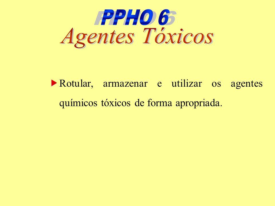 Rotular, armazenar e utilizar os agentes químicos tóxicos de forma apropriada.