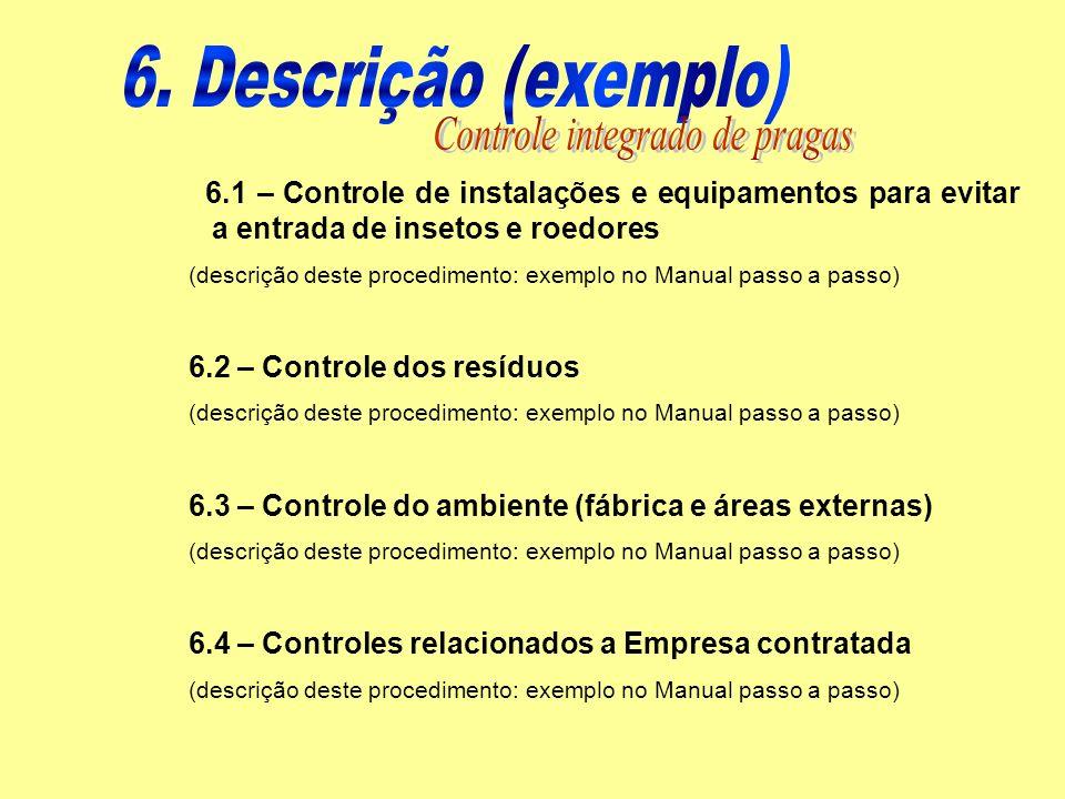 6.1 – Controle de instalações e equipamentos para evitar a entrada de insetos e roedores (descrição deste procedimento: exemplo no Manual passo a pass