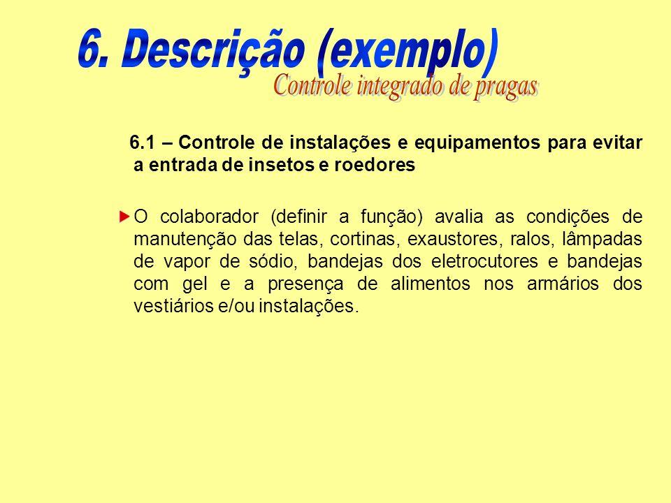 6.1 – Controle de instalações e equipamentos para evitar a entrada de insetos e roedores O colaborador (definir a função) avalia as condições de manut