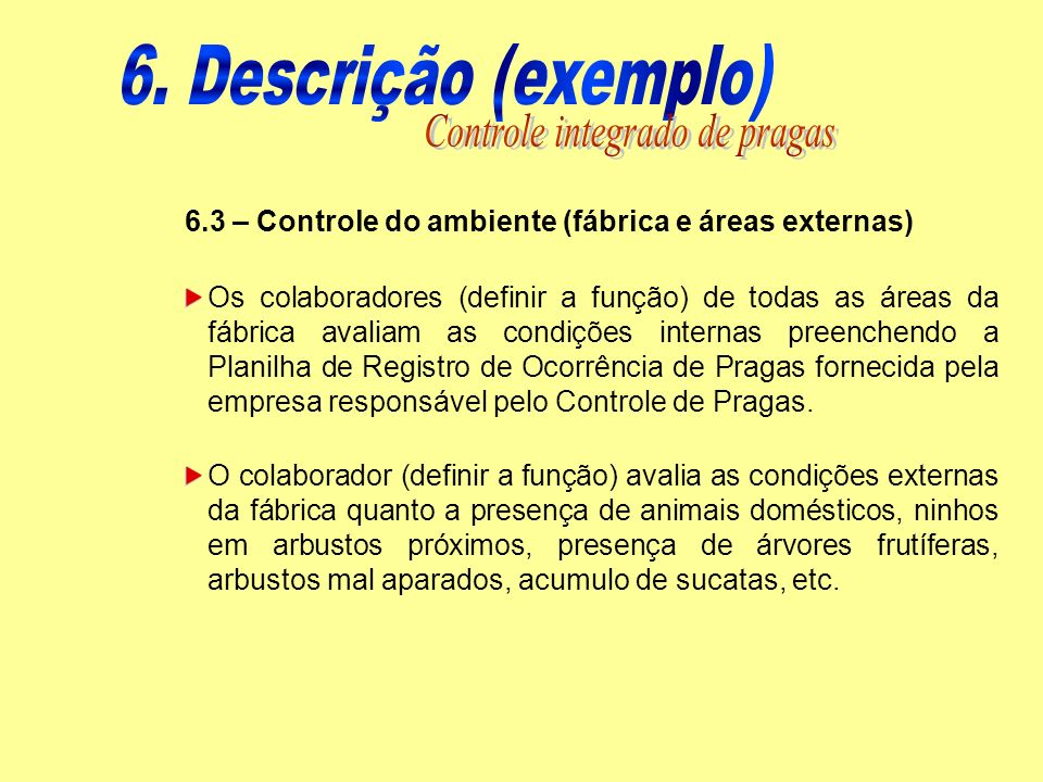 6.3 – Controle do ambiente (fábrica e áreas externas) Os colaboradores (definir a função) de todas as áreas da fábrica avaliam as condições internas p