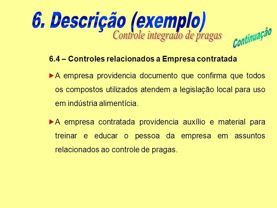6.4 – Controles relacionados a Empresa contratada A empresa providencia documento que confirma que todos os compostos utilizados atendem a legislação