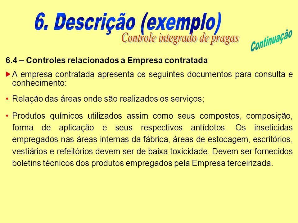 6.4 – Controles relacionados a Empresa contratada A empresa contratada apresenta os seguintes documentos para consulta e conhecimento: Relação das áre