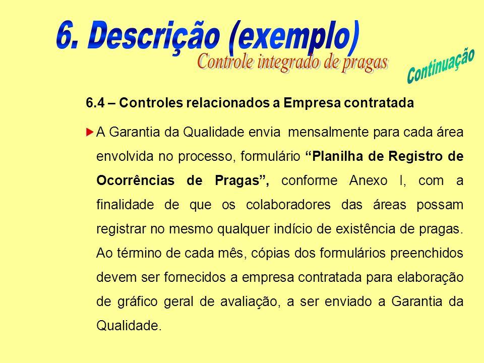 6.4 – Controles relacionados a Empresa contratada A Garantia da Qualidade envia mensalmente para cada área envolvida no processo, formulário Planilha