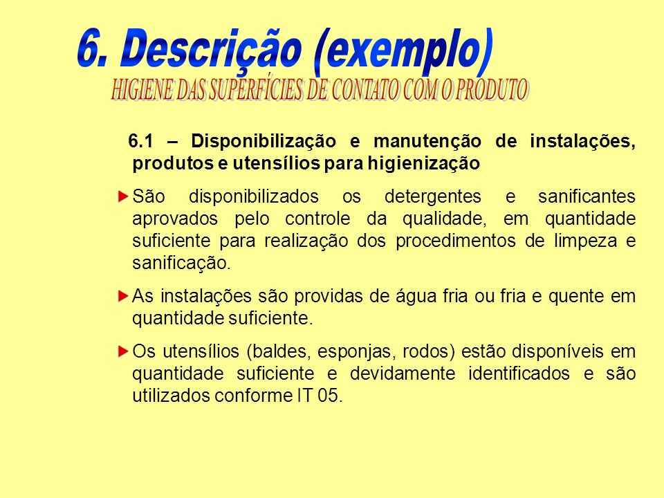 6.1 – Disponibilização e manutenção de instalações, produtos e utensílios para higienização São disponibilizados os detergentes e sanificantes aprovad
