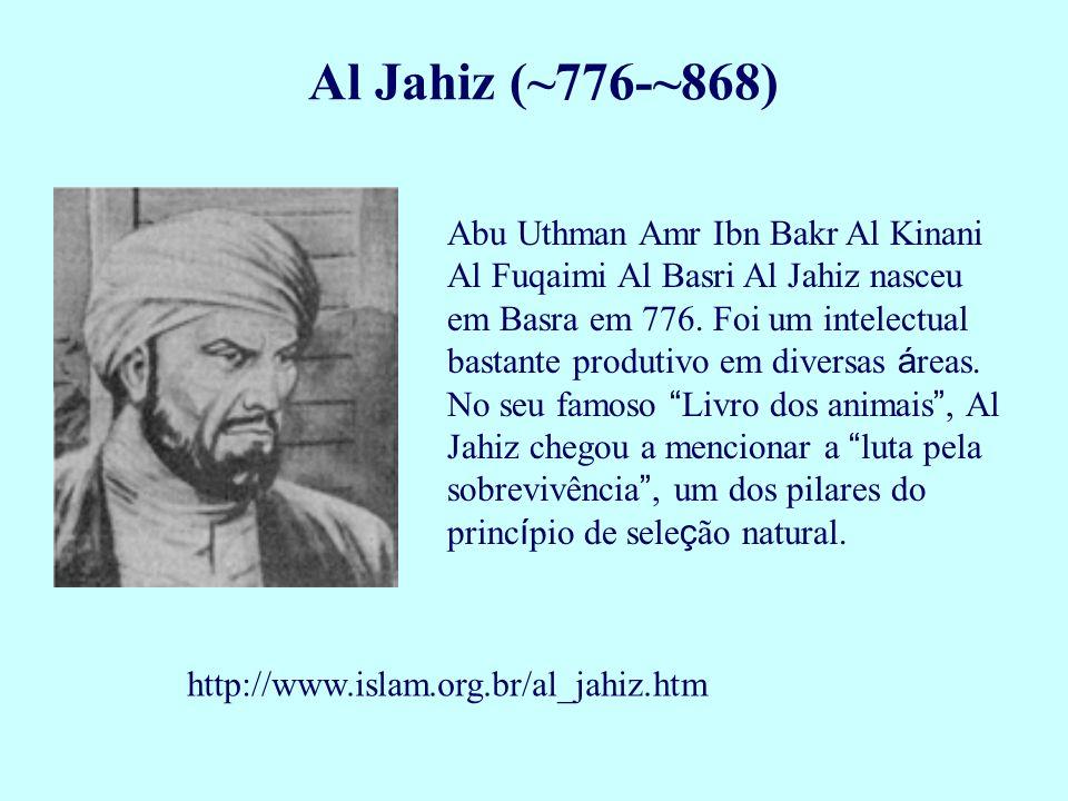 Abu Uthman Amr Ibn Bakr Al Kinani Al Fuqaimi Al Basri Al Jahiz nasceu em Basra em 776. Foi um intelectual bastante produtivo em diversas á reas. No se
