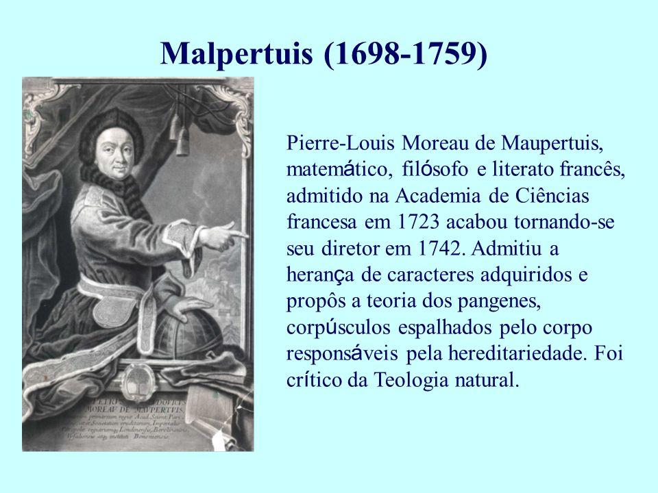 Pierre-Louis Moreau de Maupertuis, matem á tico, fil ó sofo e literato francês, admitido na Academia de Ciências francesa em 1723 acabou tornando-se s