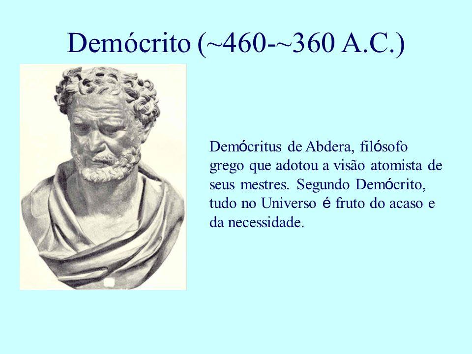 Dem ó critus de Abdera, fil ó sofo grego que adotou a visão atomista de seus mestres. Segundo Dem ó crito, tudo no Universo é fruto do acaso e da nece