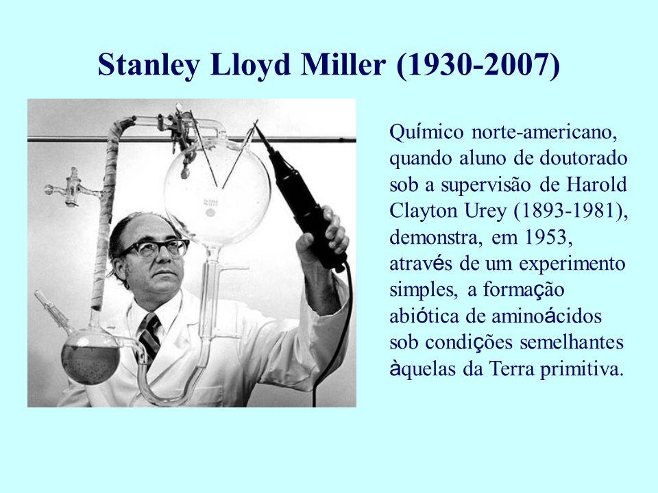 Stanley Lloyd Miller (1930-2007) Qu í mico norte-americano, quando aluno de doutorado sob a supervisão de Harold Clayton Urey (1893-1981), demonstra,
