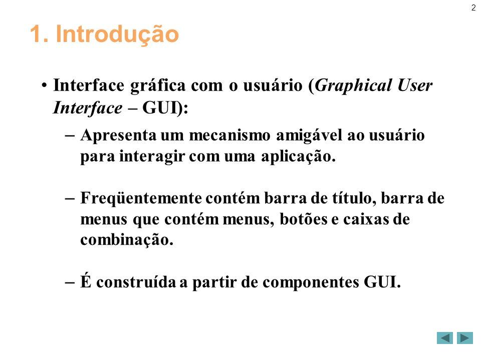 2 1. Introdução Interface gráfica com o usuário (Graphical User Interface – GUI): – Apresenta um mecanismo amigável ao usuário para interagir com uma