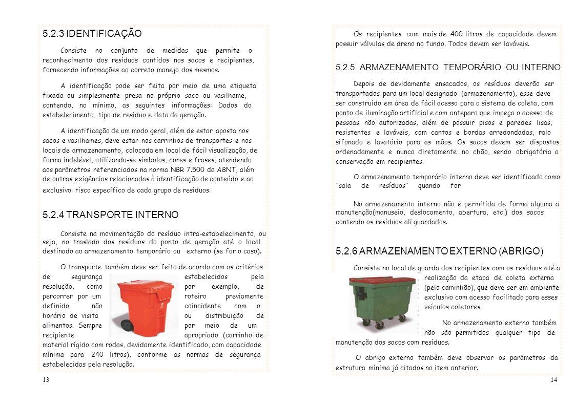 5.2.3 IDENTIFICAÇÃO Os recipientes com mais de 400 litros de capacidade devem possuir válvulas de dreno no fundo. Todos devem ser laváveis. Consiste n