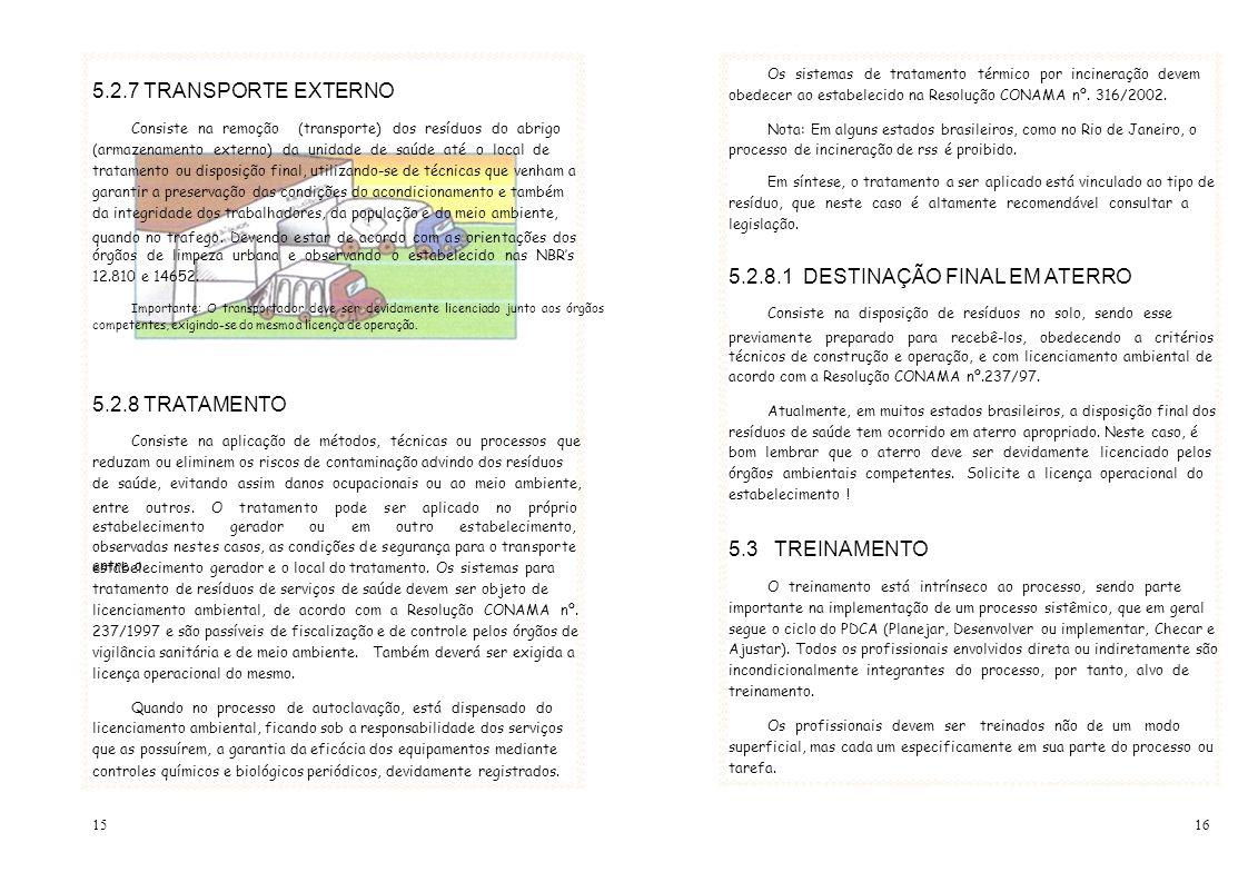 Os sistemas de tratamento térmico por incineração devem 5.2.7 TRANSPORTE EXTERNO obedecer ao estabelecido na Resolução CONAMA nº. 316/2002. Consiste n